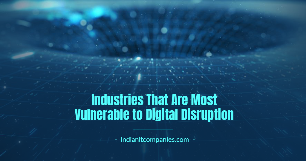 Industries that are most vulnerable to Digital Disruption